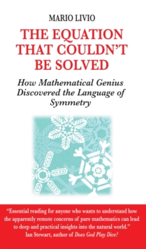 Equation That Couldn't be Solved : How Mathematical Genius Discovered the Language of Symmetry, Paperback Book