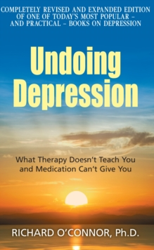 Undoing Depression : What Therapy Doesn't Teach You and Medication Can't Give You, Paperback / softback Book