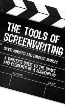 Tools of Screenwriting : A Writer's Guide to the Craft and Elements of a Screenplay, Paperback Book