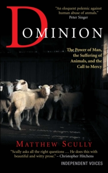 Dominion : The Power of Man, the Suffering of Animals, and the Call to Mercy, Paperback / softback Book