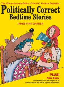Politically Correct Bedtime Stories : Expanded edition with a new story: The duckling that was judged on its personal merits, Hardback Book