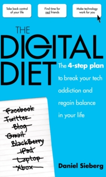 The Digital Diet : The 4-step Plan to Break Your Tech Addiction and Regain Balance in Your Life, Paperback Book