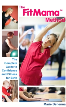 The FitMama Method : A complete guide to fitness for birth, Paperback Book