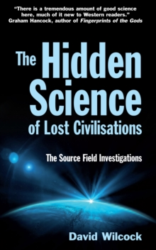 The Hidden Science of Lost Civilisations : The Source Field Investigations, Paperback / softback Book