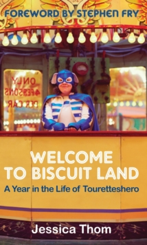 Welcome to Biscuit Land : A Year in the Life of Touretteshero, Paperback / softback Book