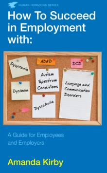 How to Succeed in Employment with Specific Learning Difficulties : A Guide for Employees and Employers, Paperback Book