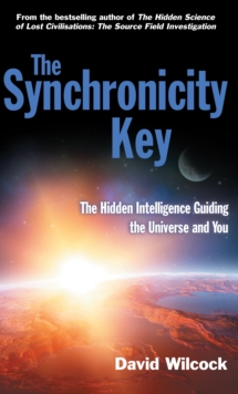 The Synchronicity Key : The Hidden Intelligence Guiding the Universe and You, Paperback / softback Book