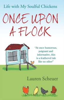 Once Upon a Flock : Life With My Soulful Chickens, Paperback / softback Book