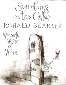 Something in the Cellar : Ronald Searle's Wonderful World of Wine, Hardback Book