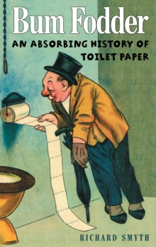 Bum Fodder : An Absorbing History of Toilet Paper, Paperback Book