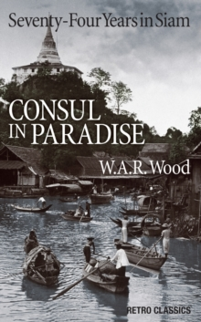 Consul in Paradise : Seventy-Four Years in Siam, Paperback Book