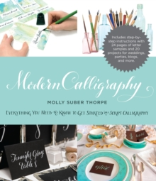 Modern Calligraphy : Everything You Need to Know to Get Started in Script Calligraphy, Paperback Book