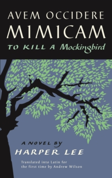 Avem Occidere Mimicam : To Kill A Mockingbird Translated into Latin, Hardback Book