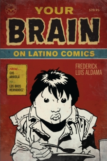 Your Brain on Latino Comics : From Gus Arriola to Los Bros Hernandez, Paperback Book