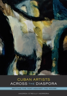 Cuban Artists Across the Diaspora : Setting the Tent Against the House, Paperback Book