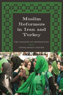Muslim Reformers in Iran and Turkey : The Paradox of Moderation, Paperback Book