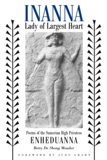 Inanna, Lady of Largest Heart : Poems of the Sumerian High Priestess Enheduanna, Paperback / softback Book