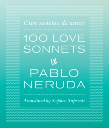 One Hundred Love Sonnets : Cien sonetos de amor, Paperback / softback Book