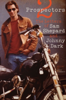 Two Prospectors : The Letters of Sam Shepard and Johnny Dark, Paperback Book
