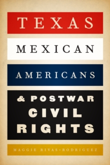 Texas Mexican Americans and Postwar Civil Rights, Paperback Book