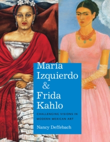 Maria Izquierdo and Frida Kahlo : Challenging Visions in Modern Mexican Art, Hardback Book