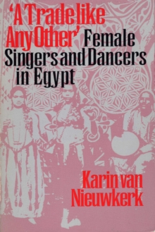 """A Trade like Any Other"" : Female Singers and Dancers in Egypt, Paperback / softback Book"