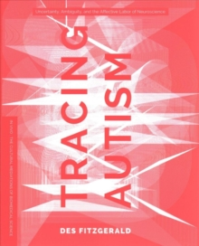 Tracing Autism : Uncertainty, Ambiguity, and the Affective Labor of Neuroscience, Paperback Book