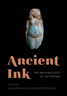 Ancient Ink : The Archaeology of Tattooing, Hardback Book