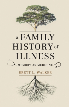 A Family History of Illness : Memory as Medicine, EPUB eBook