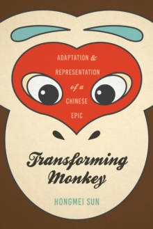 Transforming Monkey : Adaptation and Representation of a Chinese Epic, Paperback Book