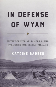 In Defense of Wyam : Native-White Alliances and the Struggle for Celilo Village, EPUB eBook