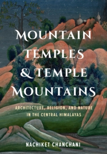 Mountain Temples and Temple Mountains : Architecture, Religion, and Nature in the Central Himalayas, Hardback Book