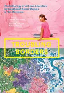 Troubling Borders : An Anthology of Art and Literature by Southeast Asian Women in the Diaspora, Paperback / softback Book