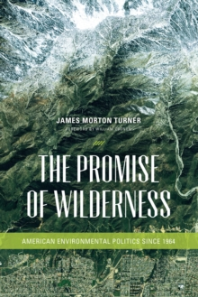 The Promise of Wilderness : American Environmental Politics since 1964, EPUB eBook