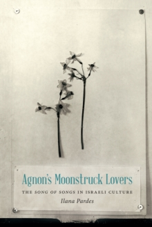 Agnon's Moonstruck Lovers : The Song of Songs in Israeli Culture, PDF eBook