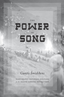 The Power of Song : Nonviolent National Culture in the Baltic Singing Revolution, EPUB eBook