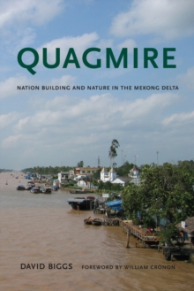 Quagmire : Nation-Building and Nature in the Mekong Delta, Paperback Book