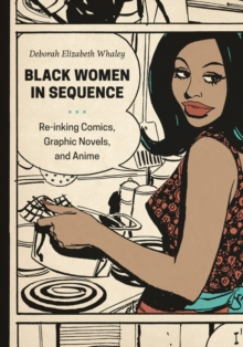 Black Women in Sequence : Re-Inking Comics, Graphic Novels, and Anime, Paperback Book