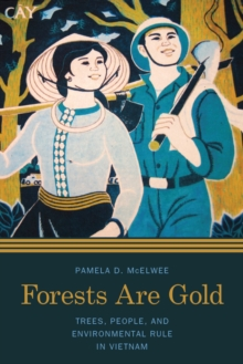Forests are Gold : Trees, People, and Environmental Rule in Vietnam, Paperback Book
