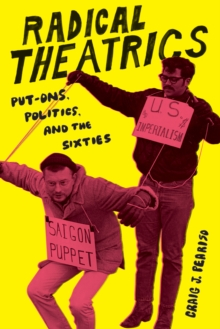 Radical Theatrics : Put-Ons, Politics, and the Sixties, Paperback Book