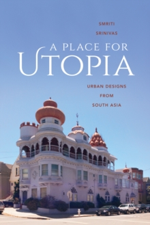 A Place for Utopia : Urban Designs from South Asia, Paperback / softback Book