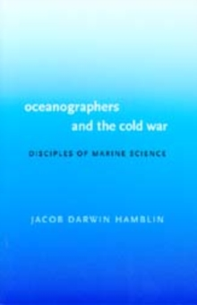 Oceanographers and the Cold War : Disciples of Marine Science, Paperback Book