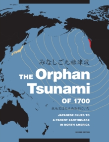 The Orphan Tsunami of 1700 : Japanese Clues to a Parent Earthquake in North America, Paperback Book