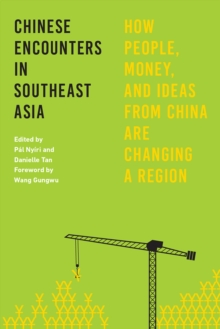Chinese Encounters in Southeast Asia : How People, Money, and Ideas from China are Changing a Region, Paperback Book