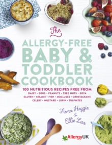 The Allergy-Free Baby & Toddler Cookbook : 100 delicious recipes free from dairy, eggs, peanuts, tree nuts, soya, gluten, sesame and shellfish, EPUB eBook