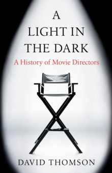A Light in the Dark : A History of Movie Directors, EPUB eBook