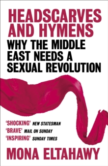 Headscarves and Hymens : Why the Middle East Needs a Sexual Revolution, EPUB eBook