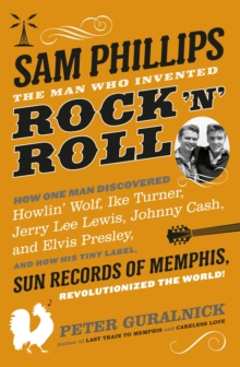 Sam Phillips : The Man Who Invented Rock 'n' Roll, Paperback Book