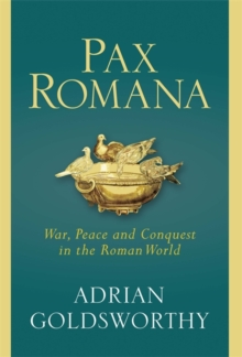 Pax Romana : War, Peace and Conquest in the Roman World, Hardback Book