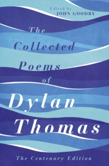 The Collected Poems of Dylan Thomas : The Centenary Edition, EPUB eBook